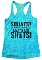 SQUATS? I THOUGHT YOU SAID LET'S DO SHOTS! Burnout Tank Top By Funny Threadz Funny Shirt Small / Tahiti Blue