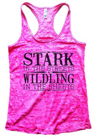 Stark In The Streets Wildling In The Sheets Burnout Tank Top By Funny Threadz Funny Shirt Small / Shocking Pink