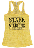 Stark In The Streets Wildling In The Sheets Burnout Tank Top By Funny Threadz Funny Shirt Small / Yellow