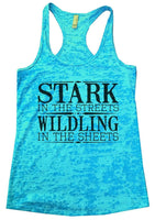 Stark In The Streets Wildling In The Sheets Burnout Tank Top By Funny Threadz Funny Shirt Small / Tahiti Blue