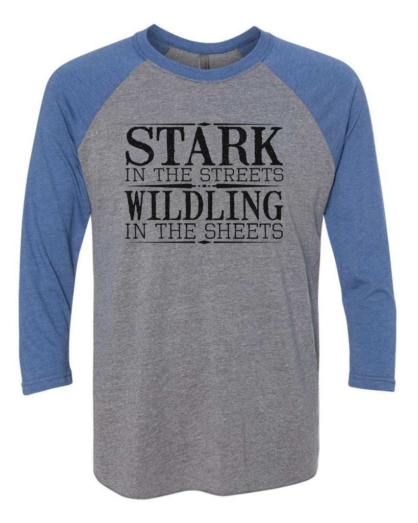 Stark In The Streets Wildling In The Sheets - Raglan Baseball Tshirt- Unisex Sizing 3/4 Sleeve Funny Shirt X-Small / Grey/ Blue Sleeve