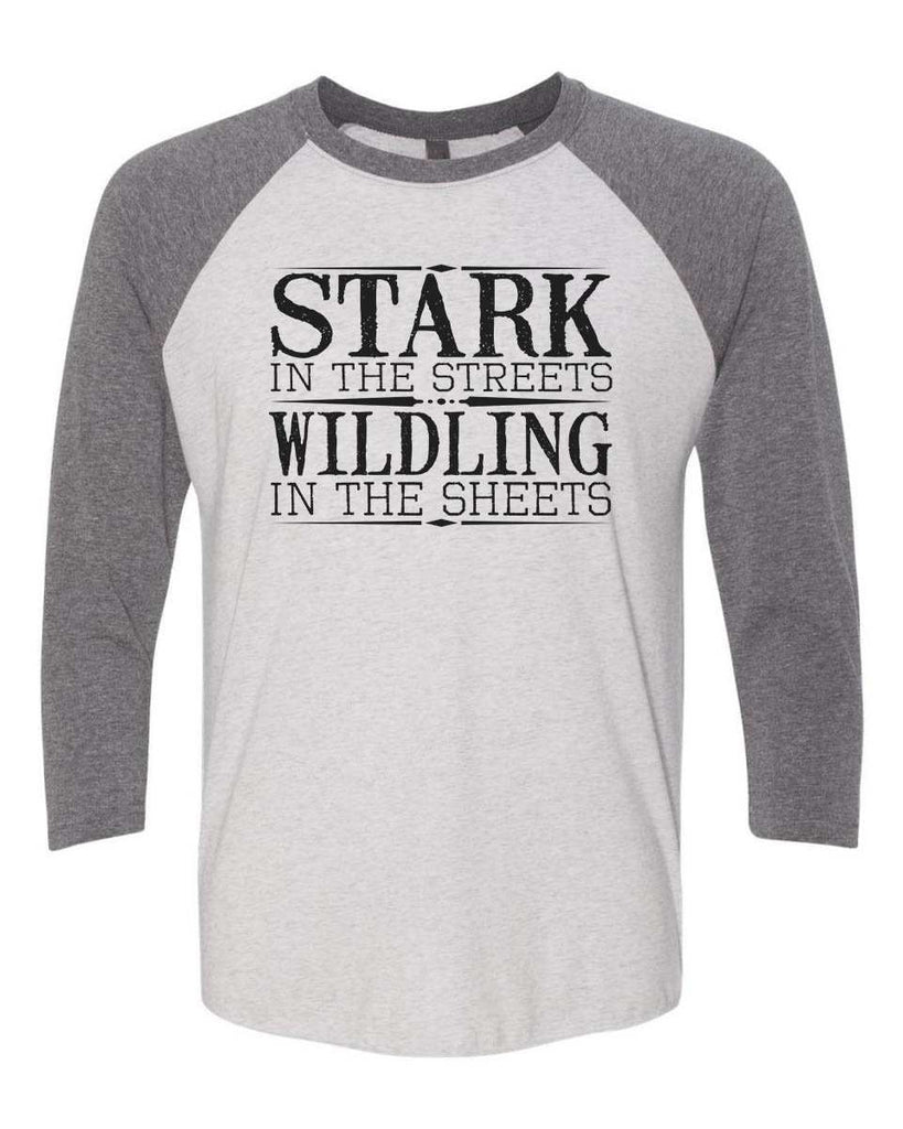 Stark In The Streets Wildling In The Sheets - Raglan Baseball Tshirt- Unisex Sizing 3/4 Sleeve Funny Shirt X-Small / White/ Grey Sleeve