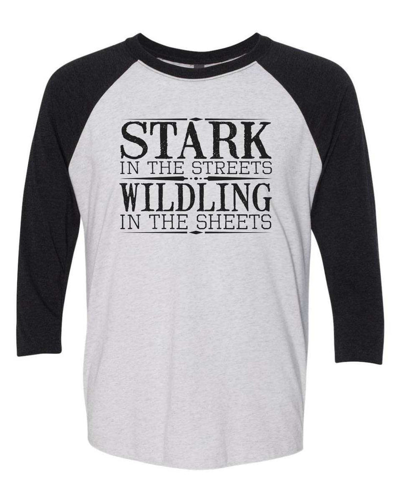 Stark In The Streets Wildling In The Sheets - Raglan Baseball Tshirt- Unisex Sizing 3/4 Sleeve Funny Shirt X-Small / White/ Black Sleeve