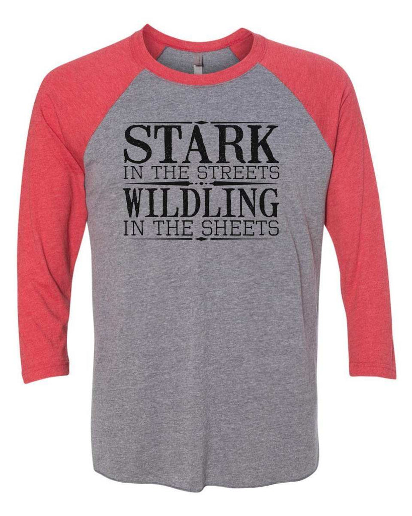 Stark In The Streets Wildling In The Sheets - Raglan Baseball Tshirt- Unisex Sizing 3/4 Sleeve Funny Shirt X-Small / Grey/ Red Sleeve