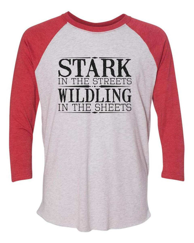 Stark In The Streets Wildling In The Sheets - Raglan Baseball Tshirt- Unisex Sizing 3/4 Sleeve Funny Shirt X-Small / White/ Red Sleeve
