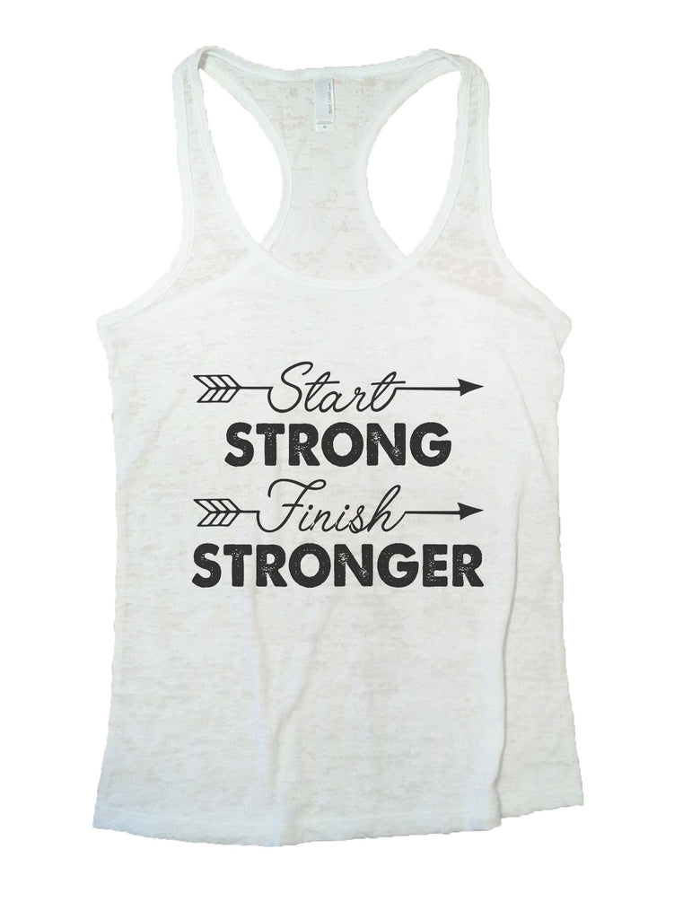 Start Strong Finish Stronger Burnout Tank Top By Funny Threadz Funny Shirt Small / White