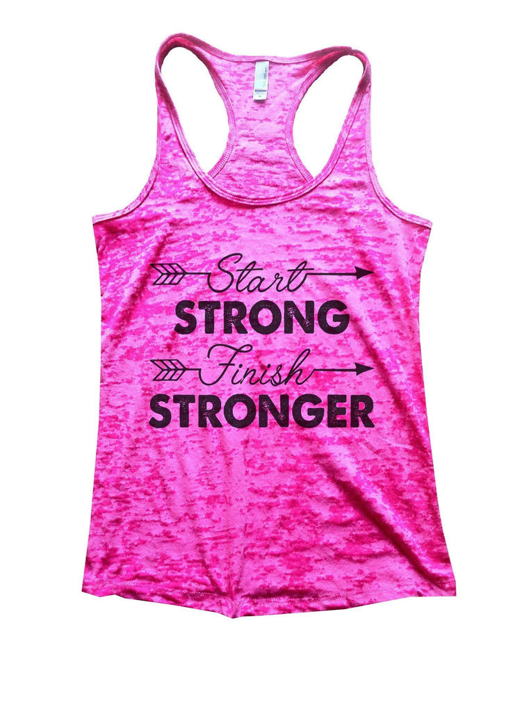 Start Strong Finish Stronger Burnout Tank Top By Funny Threadz Funny Shirt Small / Shocking Pink
