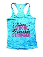 Start Strong Finish Stronger Burnout Tank Top By Funny Threadz Funny Shirt Small / Tahiti Blue