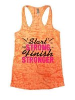 Start Strong Finish Stronger Burnout Tank Top By Funny Threadz Funny Shirt Small / Neon Orange