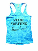 Start Sweating Sweetheart Burnout Tank Top By Funny Threadz Funny Shirt Small / Tahiti Blue