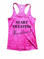 Start Sweating Sweetheart Burnout Tank Top By Funny Threadz Funny Shirt Small / Shocking Pink