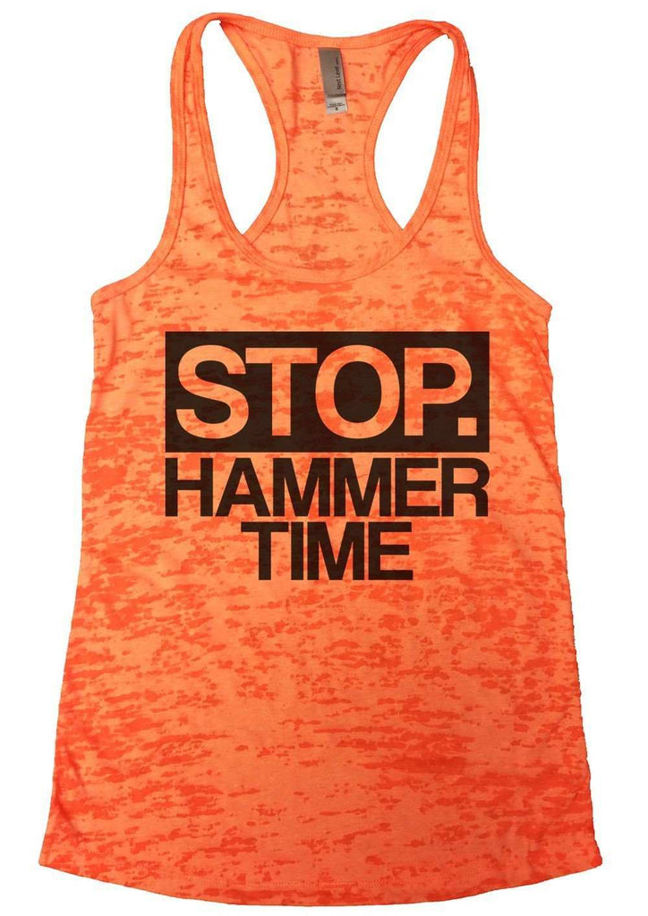 Stop. Hammer Time Burnout Tank Top By Funny Threadz Funny Shirt Small / Neon Orange