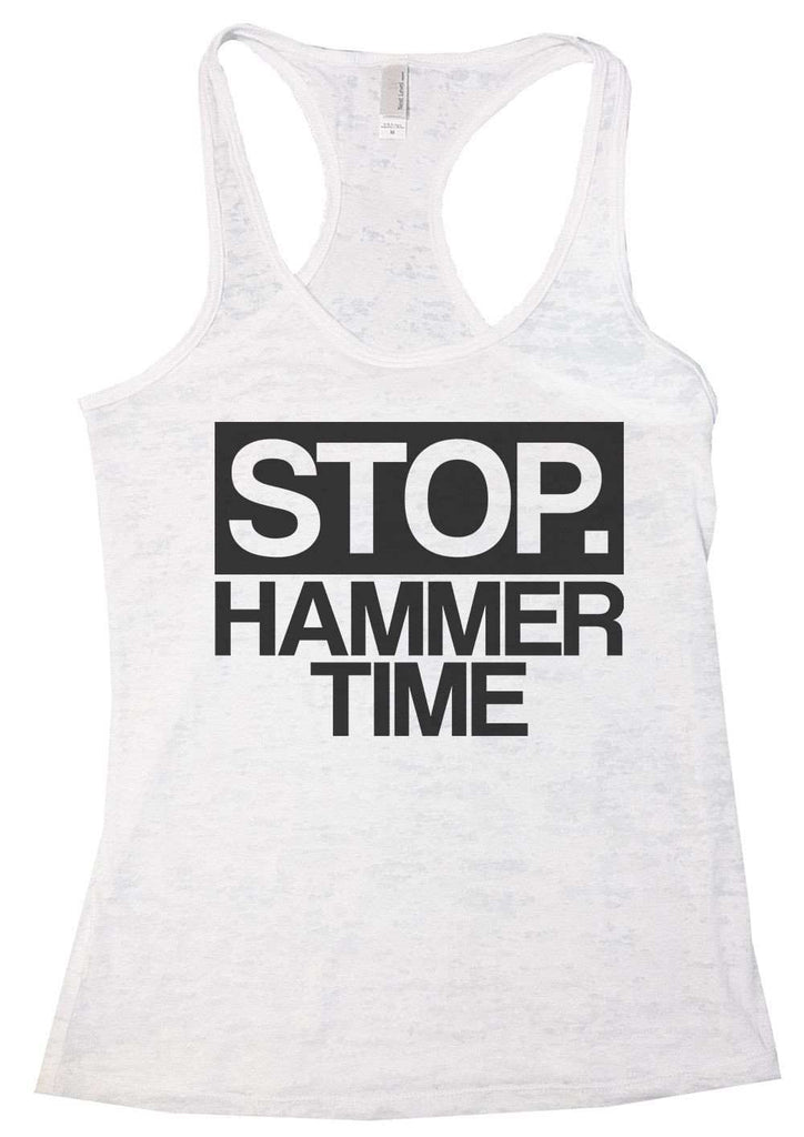 Stop. Hammer Time Burnout Tank Top By Funny Threadz Funny Shirt Small / White