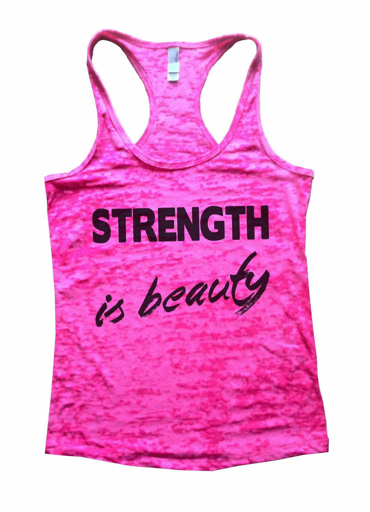 Strength Is Beauty Burnout Tank Top By Funny Threadz Funny Shirt Small / Shocking Pink