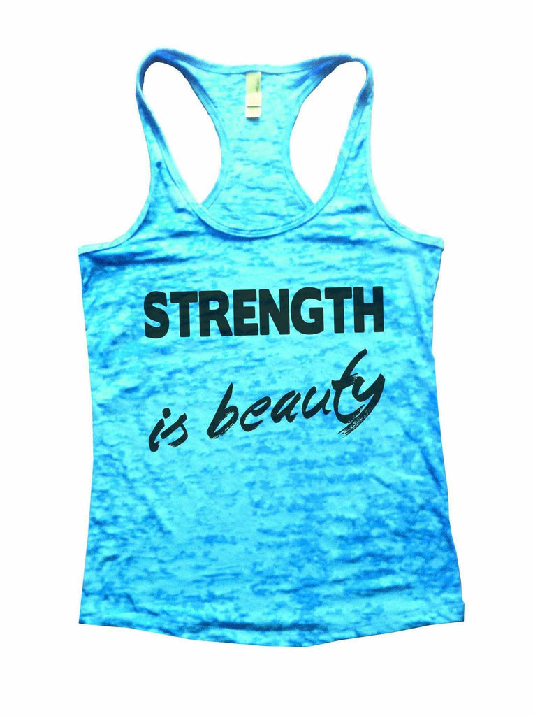 Strength Is Beauty Burnout Tank Top By Funny Threadz Funny Shirt Small / Tahiti Blue