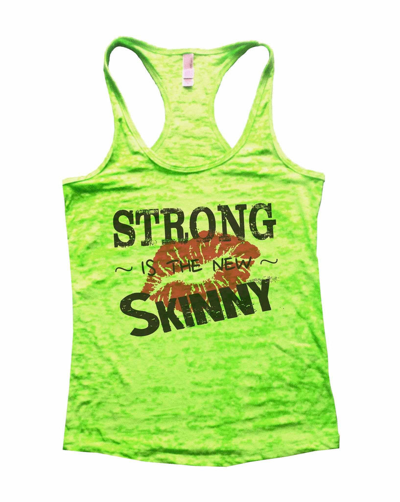 Strong Is The New Skinny Burnout Tank Top By Funny Threadz Funny Shirt Small / Neon Green