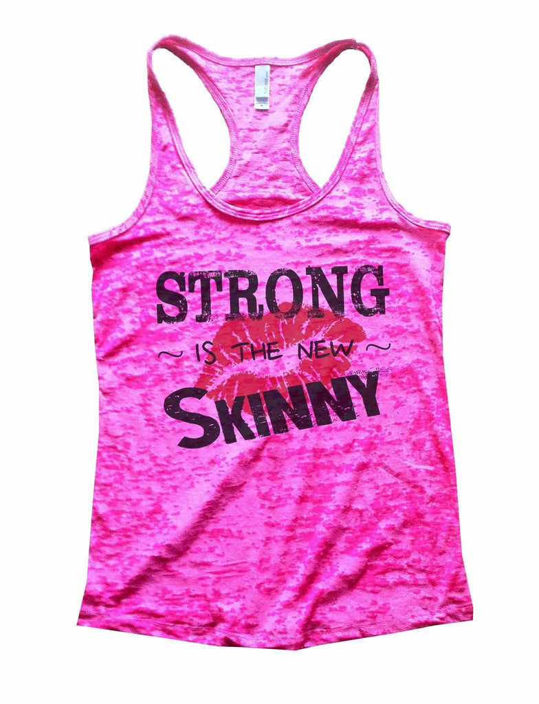 Strong Is The New Skinny Burnout Tank Top By Funny Threadz Funny Shirt Small / Shocking Pink