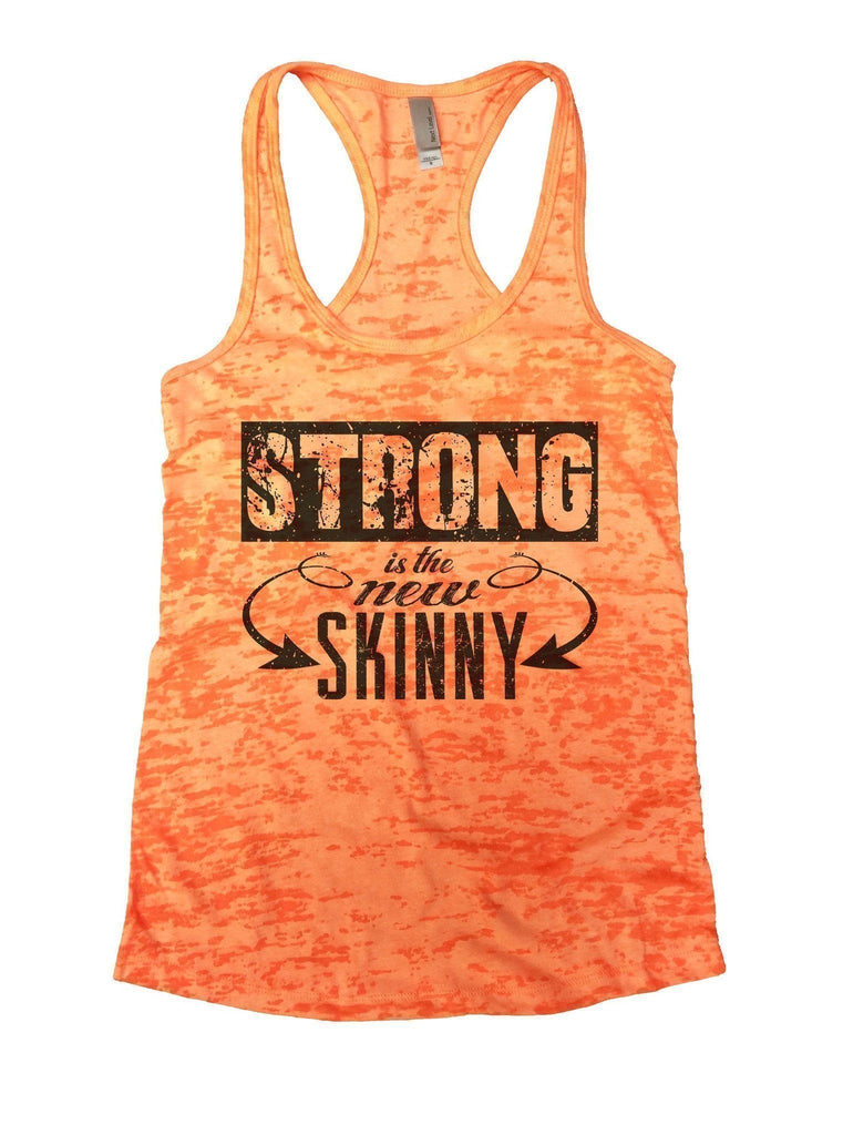 Strong Is The New Skinny Burnout Tank Top By Funny Threadz Funny Shirt Small / Neon Orange