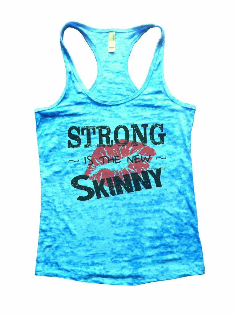 Strong Is The New Skinny Burnout Tank Top By Funny Threadz Funny Shirt Small / Tahiti Blue