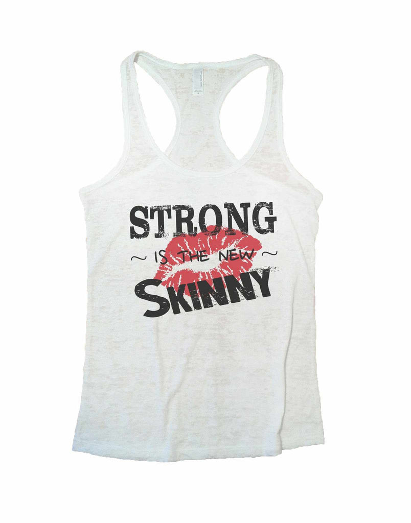 Strong Is The New Skinny Burnout Tank Top By Funny Threadz Funny Shirt Small / White