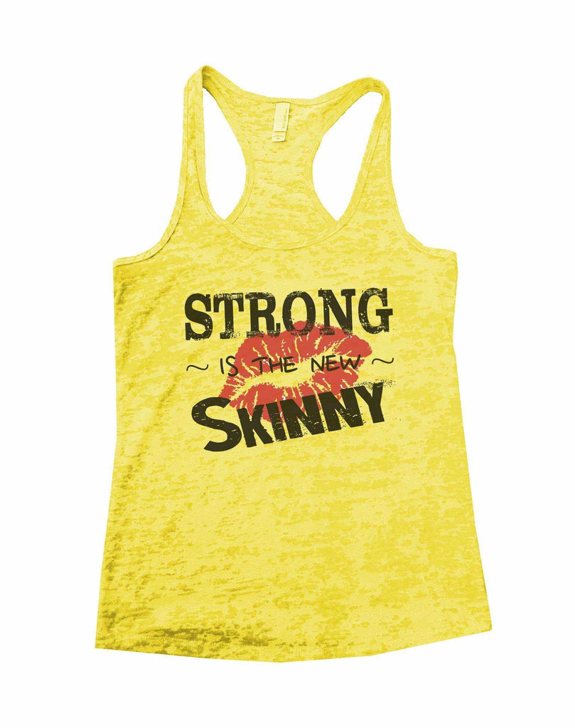 Strong Is The New Skinny Burnout Tank Top By Funny Threadz Funny Shirt Small / Yellow