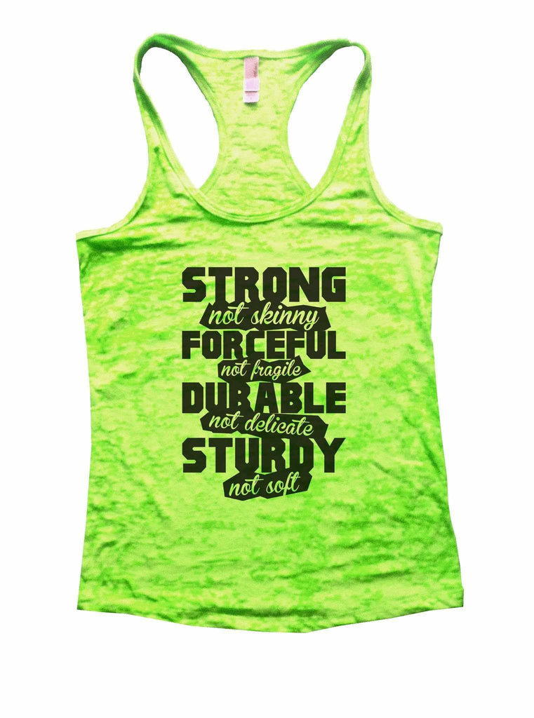 Strong Not Skinny Forceful Not Fragile Durable Not Delicate Sturdy Not Soft Burnout Tank Top By Funny Threadz Funny Shirt Small / Neon Green