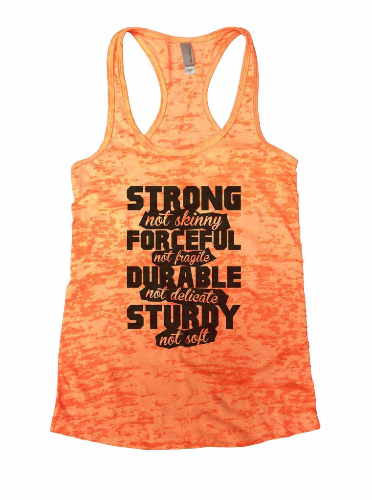 Strong Not Skinny Forceful Not Fragile Durable Not Delicate Sturdy Not Soft Burnout Tank Top By Funny Threadz Funny Shirt Small / Neon Orange