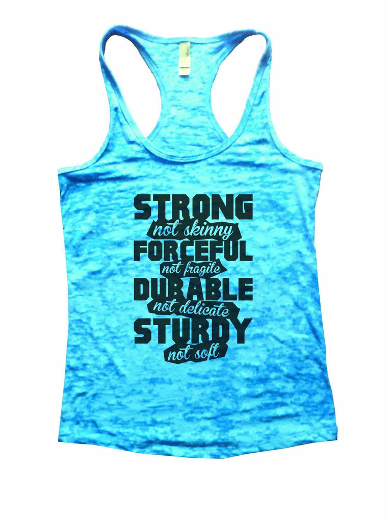 Strong Not Skinny Forceful Not Fragile Durable Not Delicate Sturdy Not Soft Burnout Tank Top By Funny Threadz Funny Shirt Small / Tahiti Blue