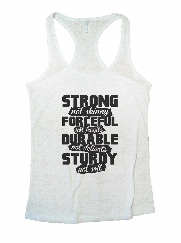 Strong Not Skinny Forceful Not Fragile Durable Not Delicate Sturdy Not Soft Burnout Tank Top By Funny Threadz Funny Shirt Small / White