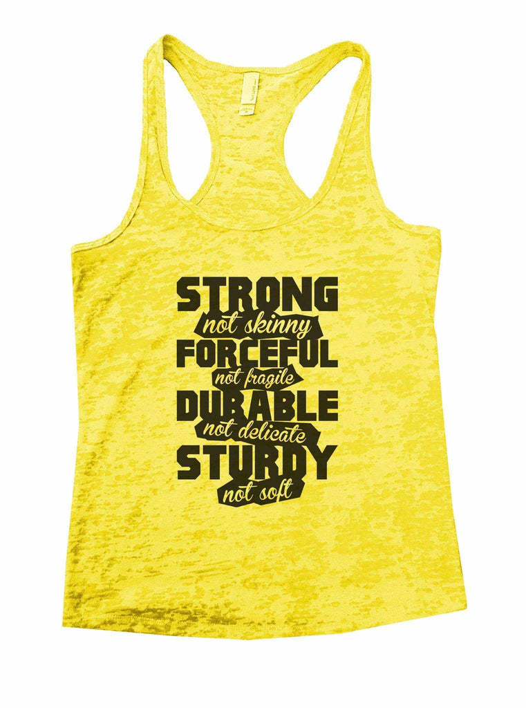 Strong Not Skinny Forceful Not Fragile Durable Not Delicate Sturdy Not Soft Burnout Tank Top By Funny Threadz Funny Shirt Small / Yellow