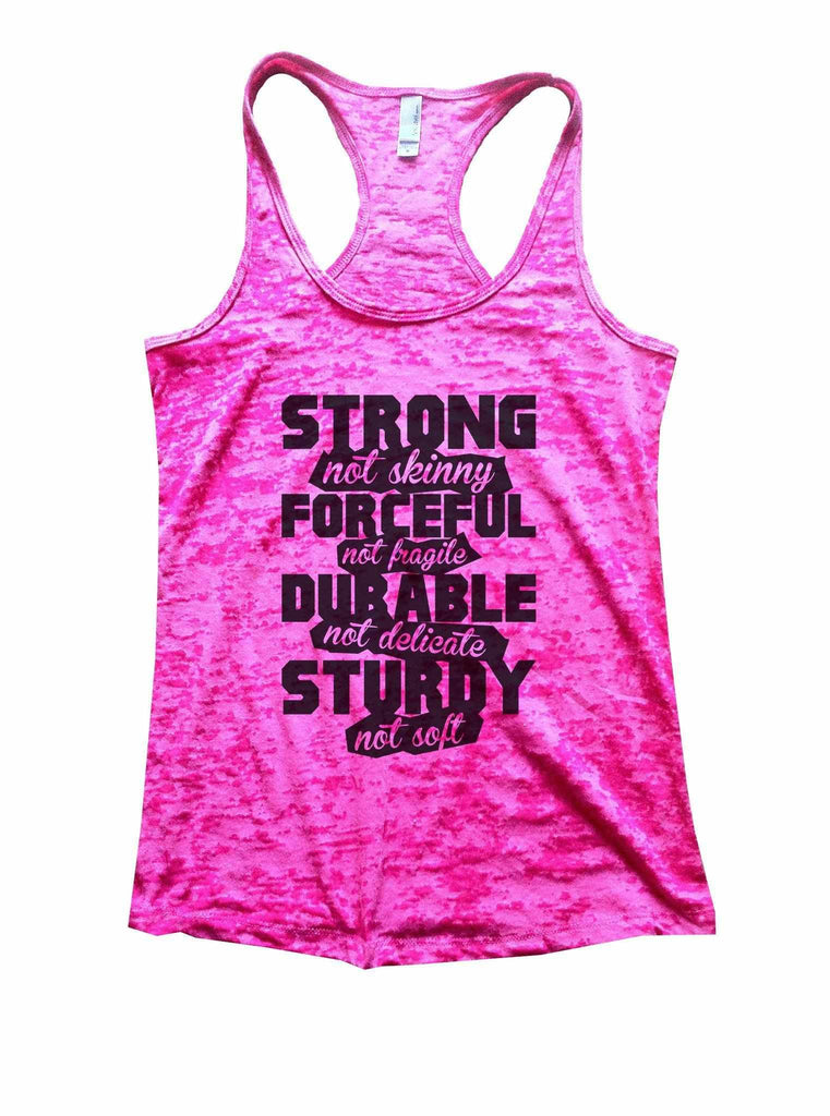 Strong Not Skinny Forceful Not Fragile Durable Not Delicate Sturdy Not Soft Burnout Tank Top By Funny Threadz Funny Shirt Small / Shocking Pink