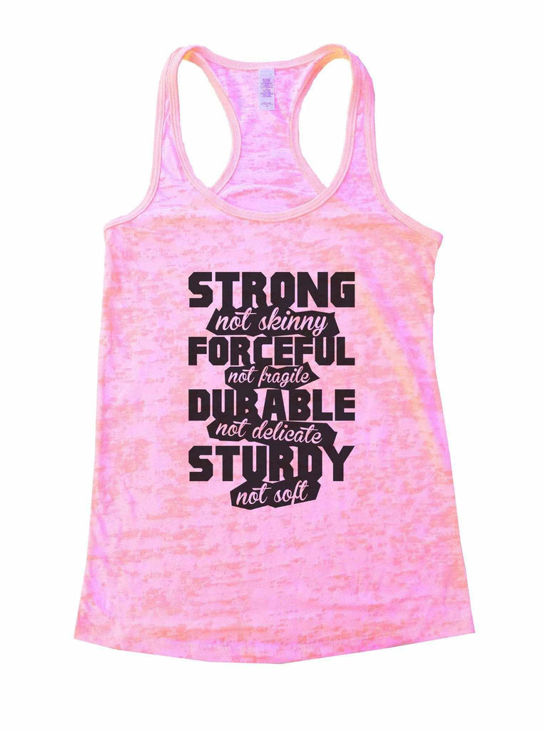 Strong Not Skinny Forceful Not Fragile Durable Not Delicate Sturdy Not Soft Burnout Tank Top By Funny Threadz Funny Shirt Small / Light Pink