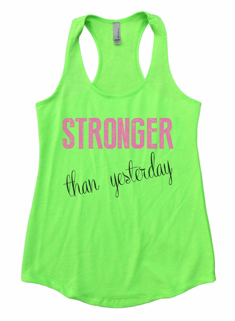 Stronger Than Yesterday Womens Workout Tank Top Funny Shirt Small / Neon Green
