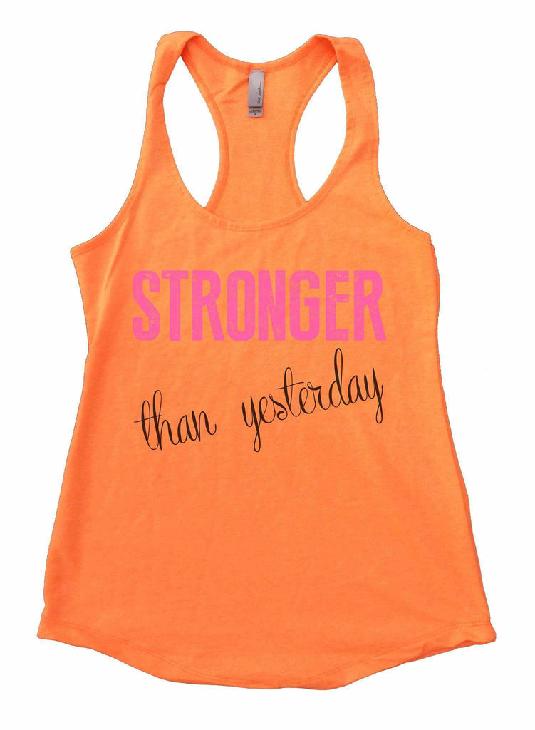 Stronger Than Yesterday Womens Workout Tank Top Funny Shirt Small / Neon Orange
