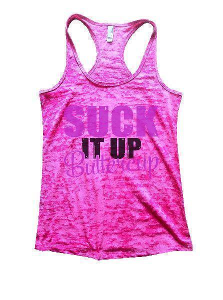 Suck It Up Buttercup Burnout Tank Top By Funny Threadz Funny Shirt Small / Shocking Pink