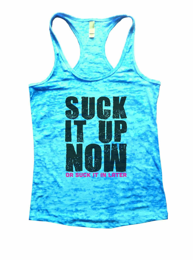 Suck It Up Now Or Suck It In Later Burnout Tank Top By Funny Threadz Funny Shirt Small / Tahiti Blue