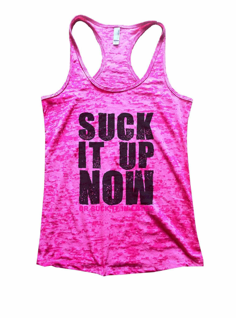 Suck It Up Now Or Suck It In Later Burnout Tank Top By Funny Threadz Funny Shirt Small / Shocking Pink