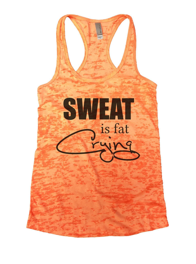Sweat Is Fat Crying Burnout Tank Top By Funny Threadz Funny Shirt Small / Neon Orange