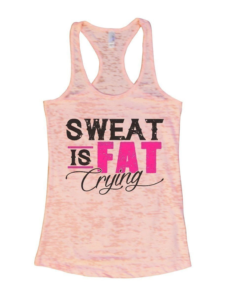 SWEAT IS FAT Crying Burnout Tank Top By Funny Threadz Funny Shirt Small / Light Pink