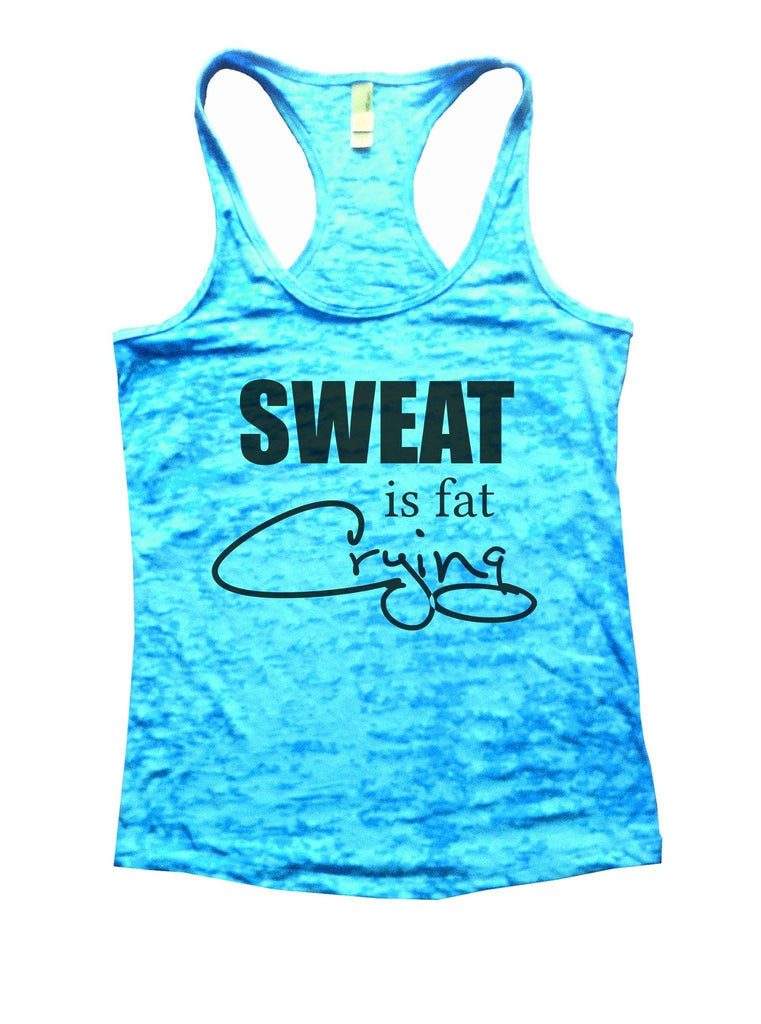 Sweat Is Fat Crying Burnout Tank Top By Funny Threadz Funny Shirt Small / Tahiti Blue