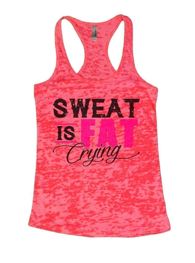 SWEAT IS FAT Crying Burnout Tank Top By Funny Threadz Funny Shirt Small / Shocking Pink