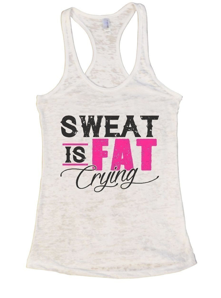 SWEAT IS FAT Crying Burnout Tank Top By Funny Threadz Funny Shirt Small / White