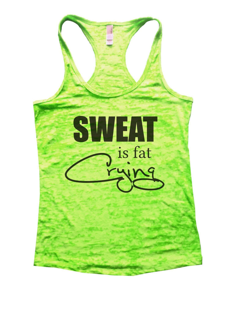 Sweat Is Fat Crying Burnout Tank Top By Funny Threadz Funny Shirt Small / Neon Green