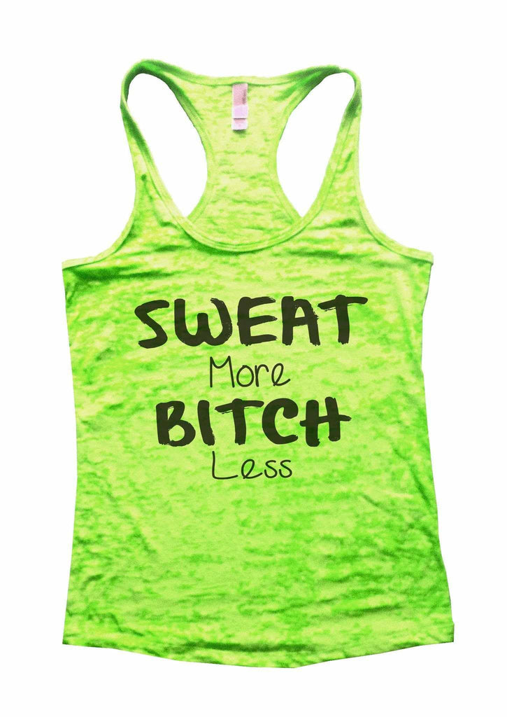 Sweat More Bitch Less Burnout Tank Top By Funny Threadz Funny Shirt