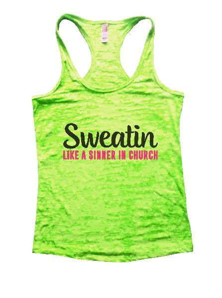 Sweatin Like A Sinner In Church Burnout Tank Top By Funny Threadz Funny Shirt Small / Neon Green