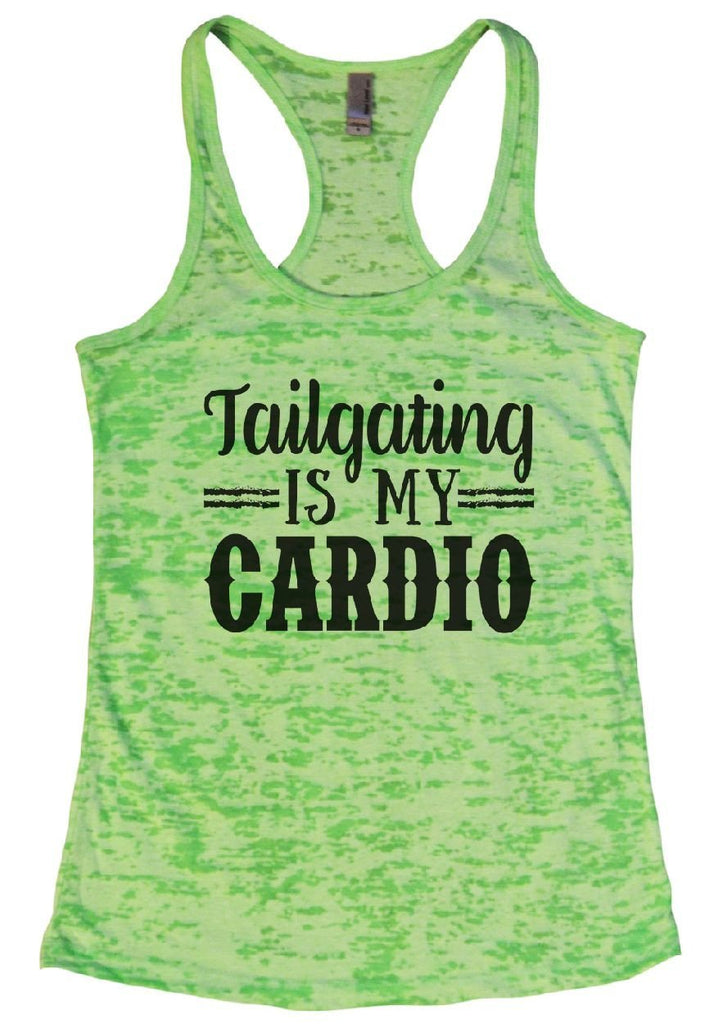 Tailgating IS MY CARDIO Burnout Tank Top By Funny Threadz Funny Shirt Small / Neon Green