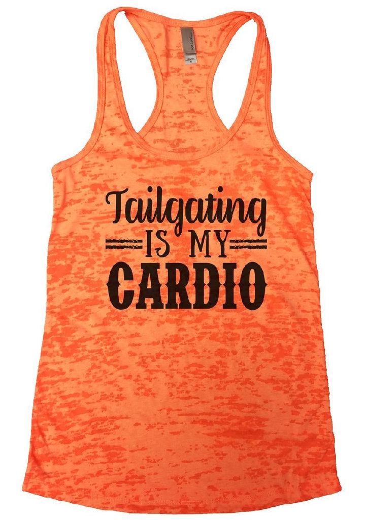 Tailgating IS MY CARDIO Burnout Tank Top By Funny Threadz Funny Shirt Small / Neon Orange