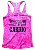Tailgating IS MY CARDIO Burnout Tank Top By Funny Threadz Funny Shirt Small / Shocking Pink