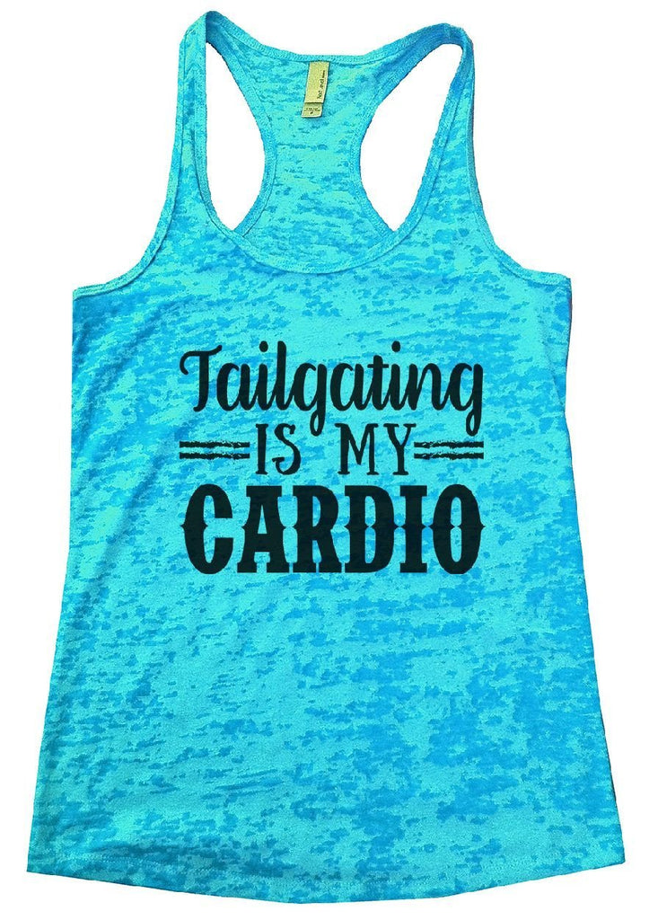 Tailgating IS MY CARDIO Burnout Tank Top By Funny Threadz Funny Shirt Small / Tahiti Blue