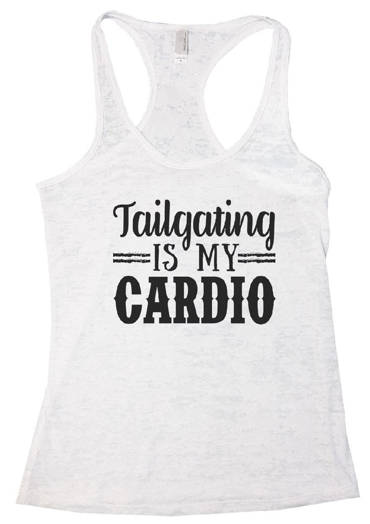 Tailgating IS MY CARDIO Burnout Tank Top By Funny Threadz Funny Shirt Small / White